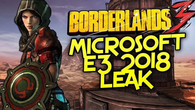 Borderlands 3 E3 2018 Leak - Microsoft To Have Exclusive Marketing Rights To Borderlands 3