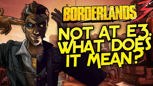 Borderlands 3 - No E3 Announcement? What Does It Mean For Borderlands Going Forward?